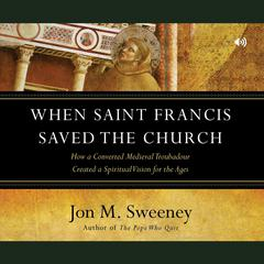 When Saint Francis Saved the Church by Jon M. Sweeney audiobook