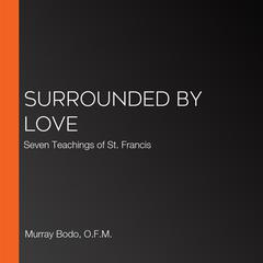 Surrounded by Love by Murray Bodo audiobook