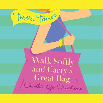 Walk Softly and Carry a Great Bag by Teresa Tomeo audiobook
