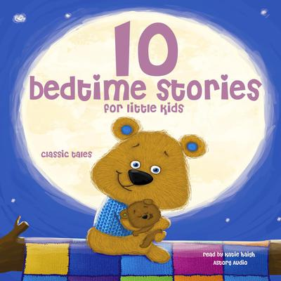 10 Bedtime Stories For Little Kids by Multiple Authors audiobook