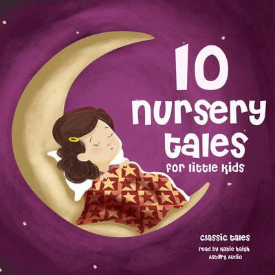 10 Nursery Tales For Little Kids by Multiple Authors audiobook