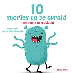 10 Stories to Be Afraid, But Not Too Much! by Multiple Authors audiobook