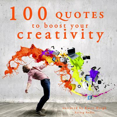 100 Quotes to Boost Your Creativity by Multiple Authors audiobook