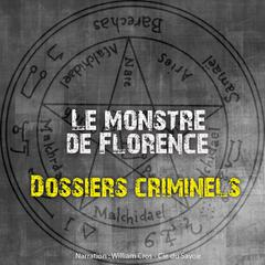 Dossiers Criminels: Le monstre de Florence by John Mac audiobook