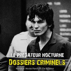 Dossiers Criminels: Le prédateur nocturne by John Mac audiobook