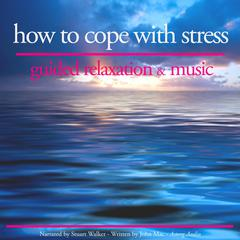 How to Cope with Stress by John Mac audiobook