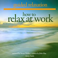 How to Relax at Work by John Mac audiobook