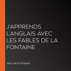 J'apprends l'anglais avec les fables de La Fontaine by Jean de la Fontaine audiobook