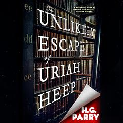 The Unlikely Escape of Uriah Heep by H. G. Parry audiobook