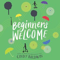 Beginners Welcome by Cindy Baldwin audiobook