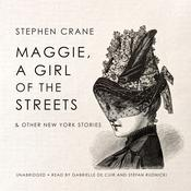 Maggie, a Girl of the Streets & Other New York Stories by  Stephen Crane audiobook
