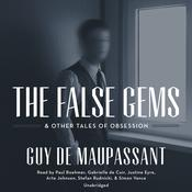 The False Gems & Other Tales of Obsession by  Guy de Maupassant audiobook