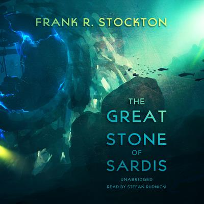 The Great Stone of Sardis by Frank R. Stockton audiobook