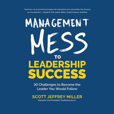 Management Mess to Leadership Success by Scott Jeffrey Miller audiobook