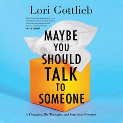 Maybe You Should Talk to Someone by Lori Gottlieb audiobook