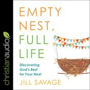 Empty Nest, Full Life by  Jill Savage audiobook