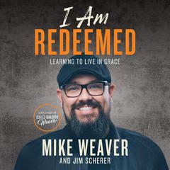 I Am Redeemed by Mike Weaver audiobook
