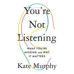 You're Not Listening by Kate Murphy audiobook