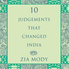 Ten Judgements that Changed India by Zia Mody audiobook