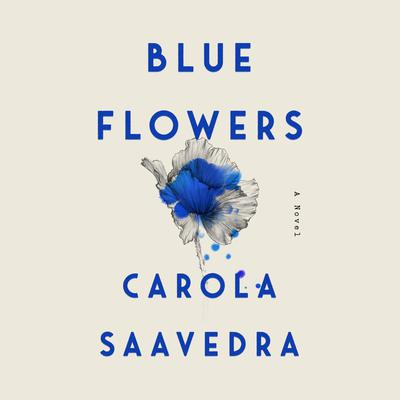 Blue Flowers by Carola Saavedra audiobook