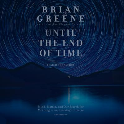 Until the End of Time by Brian Greene audiobook