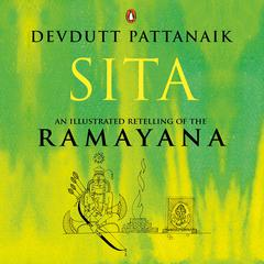Sita: An Illustrated Retelling of the Ramayana by Devdutt Pattanaik audiobook