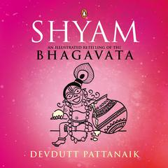 Shyam: An Illustrated Retelling of the Bhagavata by Devdutt Pattanaik audiobook