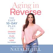 Aging in Reverse by  Natalie Jill audiobook