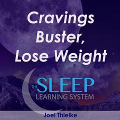 Cravings Buster, Lose Weight Meditation – The Sleep Learning System by Joel Thielke audiobook