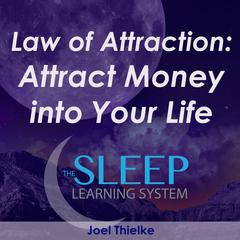 Law of Attraction: Attract Money into Your Life – The Sleep Learning System by Joel Thielke audiobook