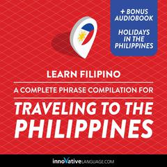 Learn Filipino: A Complete Phrase Compilation for Traveling to the Philippines by Innovative Language Learning audiobook