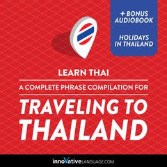 Learn Thai: A Complete Phrase Compilation for Traveling to Thailand by Innovative Language Learning audiobook