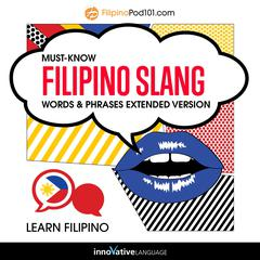 Learn Filipino: Must-Know Filipino Slang Words & Phrases (Extended Version) by Innovative Language Learning audiobook