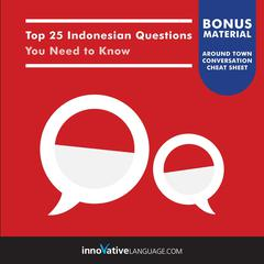 Top 25 Indonesian Questions You Need to Know by Innovative Language Learning audiobook