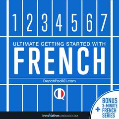 Learn French - Ultimate Getting Started with French by Innovative Language Learning audiobook