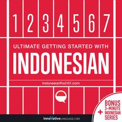 Learn Indonesian - Ultimate Getting Started with Indonesian by Innovative Language Learning audiobook