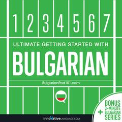 Learn Bulgarian - Ultimate Getting Started with Bulgarian by Innovative Language Learning audiobook