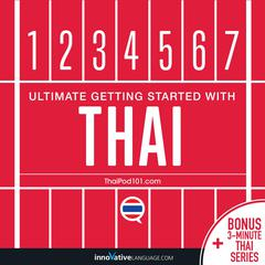 Learn Thai - Ultimate Getting Started with Thai by Innovative Language Learning audiobook