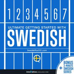 Learn Swedish - Ultimate Getting Started with Swedish by Innovative Language Learning audiobook