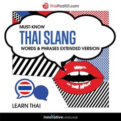 Learn Thai: Must-Know Thai Slang Words & Phrases (Extented Version) by Innovative Language Learning audiobook