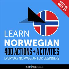 Learn Norwegian: 400 Actions + Activities - Everyday Norwegian for Beginners (Deluxe Edition) by Innovative Language Learning audiobook