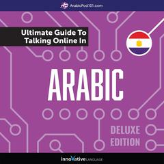 Learn Arabic: The Ultimate Guide to Talking Online in Arabic (Deluxe Edition) by Innovative Language Learning audiobook