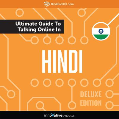 Learn Hindi: The Ultimate Guide to Talking Online in Hindi (Deluxe Edition) by Innovative Language Learning audiobook