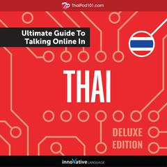 Learn Thai: The Ultimate Guide to Talking Online in Thai (Deluxe Edition) by Innovative Language Learning audiobook