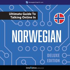 Learn Norwegian: The Ultimate Guide to Talking Online in Norwegian (Deluxe Edition) by Innovative Language Learning audiobook