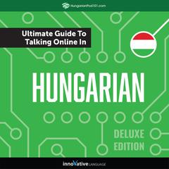 Learn Hungarian: The Ultimate Guide to Talking Online in Hungarian (Deluxe Edition) by Innovative Language Learning audiobook