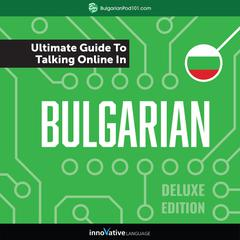Learn Bulgarian: The Ultimate Guide to Talking Online in Bulgarian (Deluxe Edition) by Innovative Language Learning audiobook