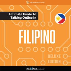 Learn Filipino: The Ultimate Guide to Talking Online in Filipino (Deluxe Edition) by Innovative Language Learning audiobook