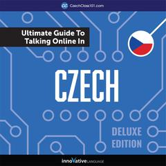 Learn Czech: The Ultimate Guide to Talking Online in Czech (Deluxe Edition) by Innovative Language Learning audiobook