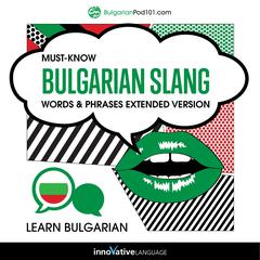 Learn Bulgarian: Must-Know Bulgarian Slang Words & Phrases (Extended Version) by Innovative Language Learning audiobook